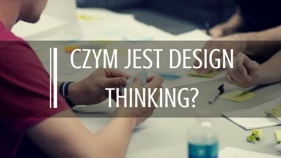 Czym jest design thinking?